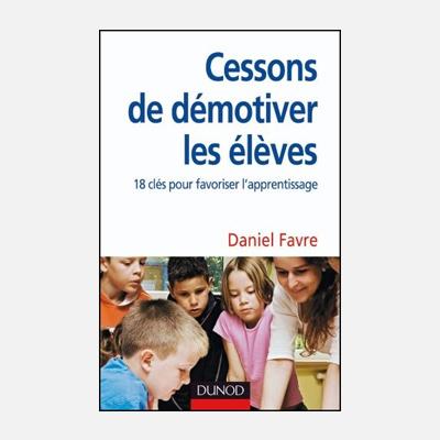 Cessons de démotiver les élèves – Daniel Favre