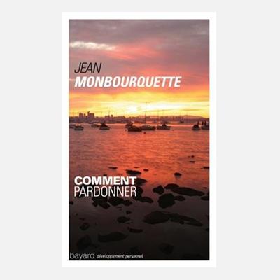 Comment pardonner ? – Jean Monbourquette
