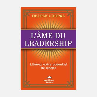 L'âme du leadership – Deepak Chopra