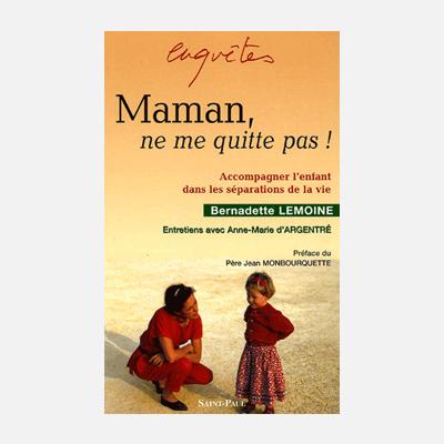 Maman, ne me quitte pas ! – Bernadette Lemoine