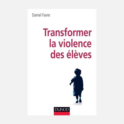 Transformer la violence des élèves – Daniel Favre